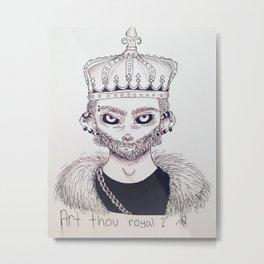 Art thou royal ? Metal Print
