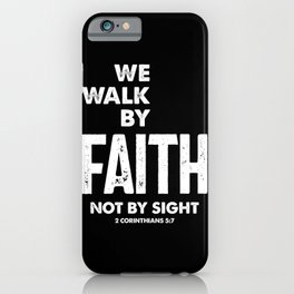 2 Corinthians 5:7 We Walk By Faith Not By Sight Tee | Christian  iPhone Case