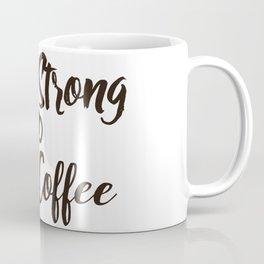 Be Strong As A Coffee Coffee Mug