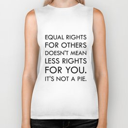 Equal Right for Others Doesn't Mean Less Rights for You. It's Not a Pie Biker Tank