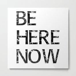Be Here Now - Meditation Mindfulness Print Metal Print