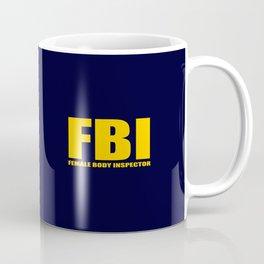 FBI female body inspector funny classic quote Coffee Mug