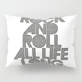 Rock and rol all life long! Pillow Sham