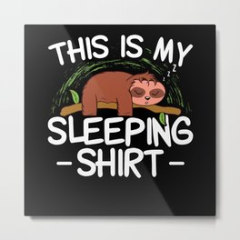 This Is My Sleeping Shirt | Sleep Pajamas Gift Metal Print