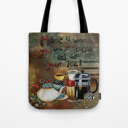 Home Is Where You Brew Your Coffee And Sip Your Tea Tote Bag
