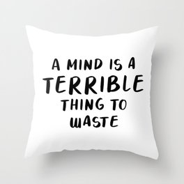 A Mind is a Terrible Thing To Waste Throw Pillow
