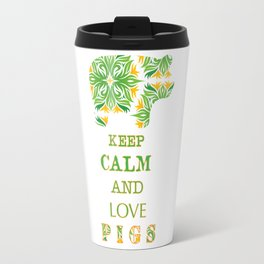 Keep calm and love pigs Travel Mug