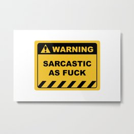 Funny Human Warning Label / Sign SARCASTIC AS FUCK Sayings Sarcasm Humor Quotes Metal Print