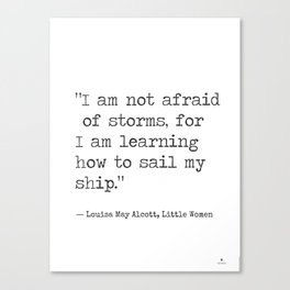 "Louisa May Alcott, Little Women ""I am not afraid of storms..."" Canvas Print"