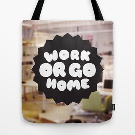 Work or go home Tote Bag