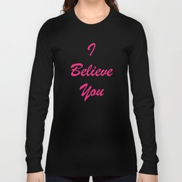 I Believe You Long Sleeve T-shirt