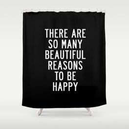 There Are So Many Beautiful Reasons to Be Happy black and white typography poster home wall decor Shower Curtain