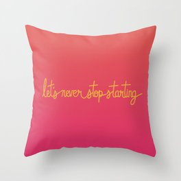 Let's Never Stop Starting Throw Pillow