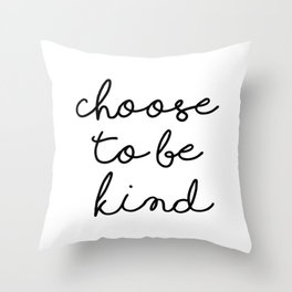 Choose To Be Kind Throw Pillow