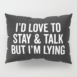 Stay & Talk Funny Sarcastic Quote Pillow Sham