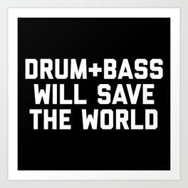 Drum + Bass Save World EDM Quote Art Print