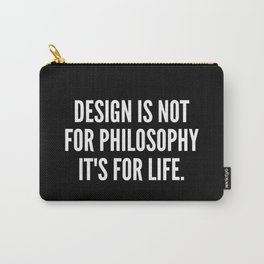Design is not for philosophy it s for life Carry-All Pouch