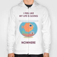 Life is like a Fish Bowl Hoody