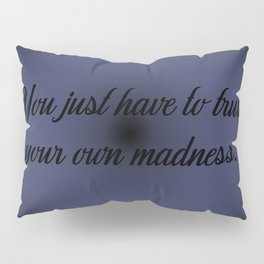 Trust Your Madness Pillow Sham