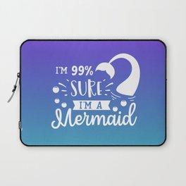 I'm 99% Sure I'm A Mermaid Laptop Sleeve