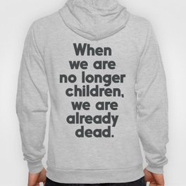 When we are no longer children, we are already dead, Constantin Brancusi quote poster art, inspire Hoody