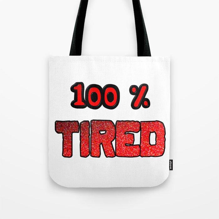 100 Percent Tired Tote Bag