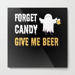 Forget Candy Beer Halloween Costume Monster Ghost Metal Print