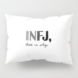 INFJ, that is why. Introvert Personality Type Pillow Sham