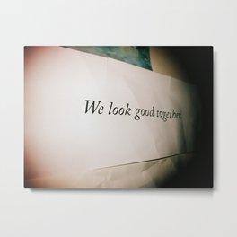 We Look Good Together :) Metal Print