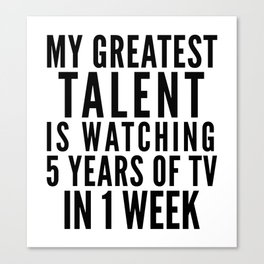 MY GREATEST TALENT IS WATCHING 5 YEARS OF TV IN 1 WEEK Canvas Print