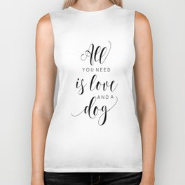 Dog Sign, All You Need Is Love and Dogs Sign, Love for Dogs Print Biker Tank