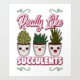 I Just Really Like Succulents, OK? Cute Plant Pun Art Print