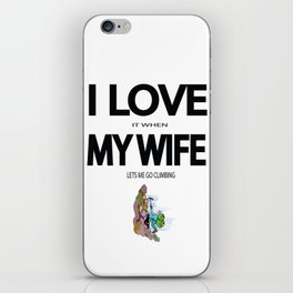 I Love it when my wife lets me go climbing iPhone Skin