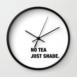 no tea just shade Wall Clock
