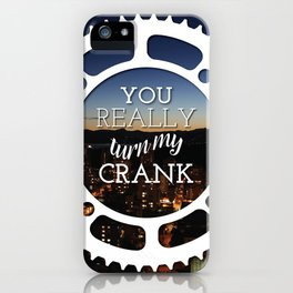 """You really turn my crank"" iPhone Case"