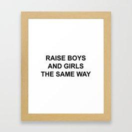 RAISE BOYS AND GIRLS THE SAME WAY Framed Art Print