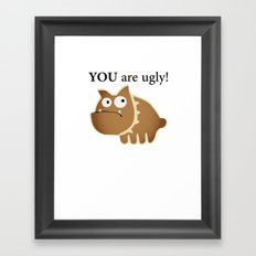 You are ugly! Framed Art Print