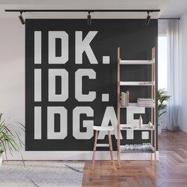 IDK, IDC, IDGAF Funny Quote Wall Mural