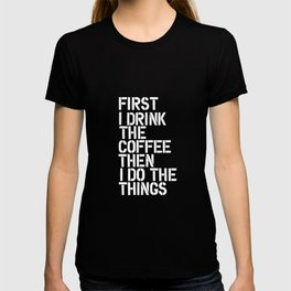 First I Drink the Coffee Then I Do The Things black and white bedroom poster home wall decor canvas T-shirt