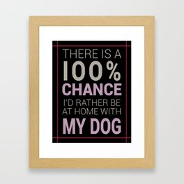 There is a 100% Chance I'd Rather be at Home with My Dog Framed Art Print