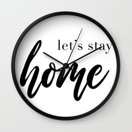 Let's Stay Home Quote, House Print, Relaxation Quotes, Comfort And Love, Wall Art Decor Wall Clock