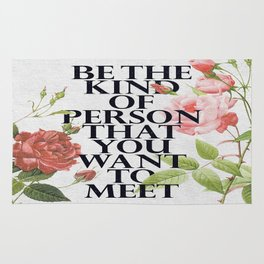 Be The Kind Of Person That You Want To Meet Rug