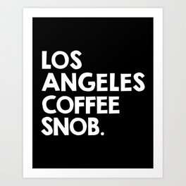 Los Angeles Coffee Snob / black Art Print