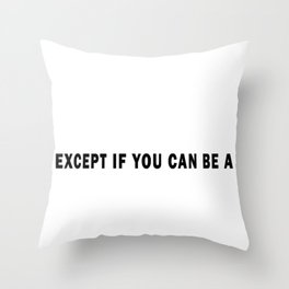 always be yourself unless if you can be a buffalo then always be a bufallo Throw Pillow