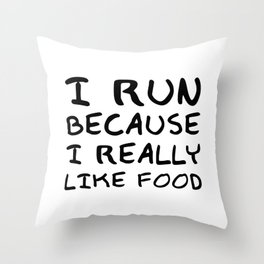 """""""I Run Because I Really Like Food"""" Funny Quote Throw Pillow"""