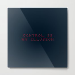 Control is an illusion Metal Print