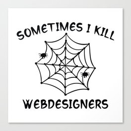Sometimes I Kill Webdesigners Canvas Print