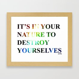 It's in Your Nature to Destroy Yourselves Framed Art Print