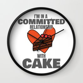Love to Eat Cake I'm In a Committed Relationship With Cake Gift Wall Clock