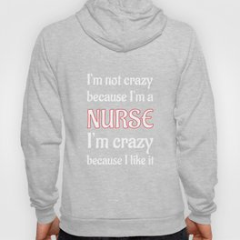 Not Crazy because I'm a Nurse I Like It T-Shirt Hoody